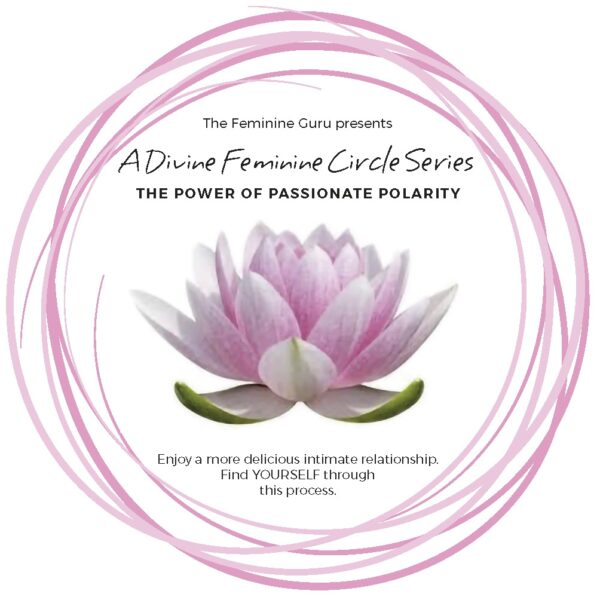 A Divine Feminine Circle Series: The Power Of Passionate Polarity